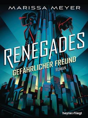 cover image of Renegades--Gefährlicher Freund