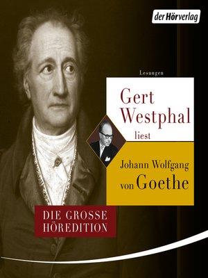 cover image of Gert Westphal liest Johann Wolfgang von Goethe