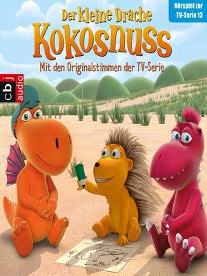 cover image of Der Kleine Drache Kokosnuss, Hörspiel zur TV-Serie 13