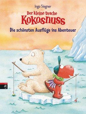 cover image of Der kleine Drache Kokosnuss--Die schönsten Ausflüge ins Abenteuer