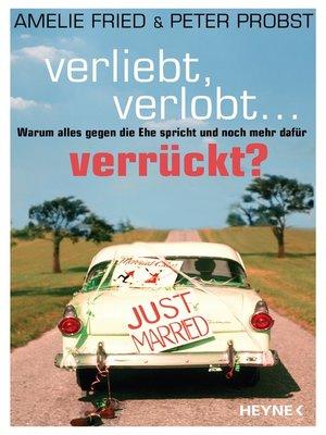 cover image of Verliebt, verlobt--verrückt?
