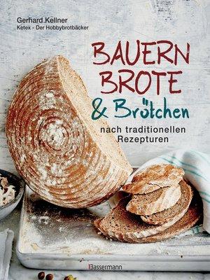 cover image of Bauernbrote & Brötchen nach traditionellen Rezepturen