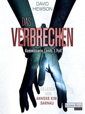 cover image of Das Verbrechen--Kommissarin Lunds 1. Fall