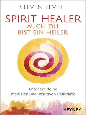 cover image of Spirit Healer--Auch du bist ein Heiler