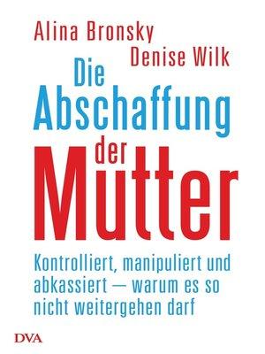 cover image of Die Abschaffung der Mutter