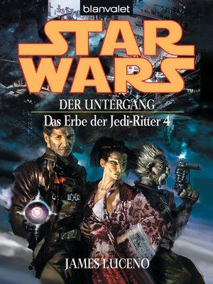 cover image of Star Wars. Das Erbe der Jedi-Ritter 4. Der Untergang