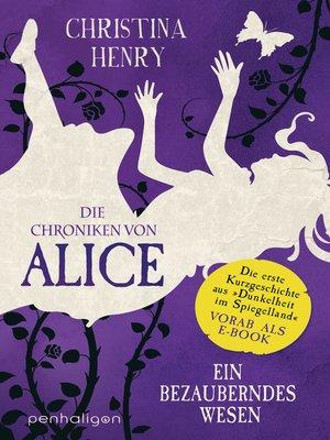 cover image of Die Chroniken von Alice – Ein bezauberndes Wesen