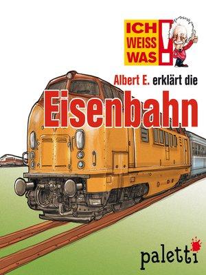 cover image of Ich weiß was--Albert E. erklärt die Eisenbahn