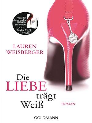 cover image of Die Liebe trägt Weiß