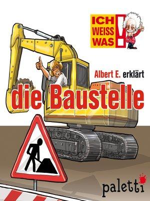 cover image of Ich weiß was--Albert E. erklärt die Baustelle