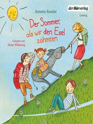 cover image of Der Sommer, als wir den Esel zähmten