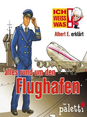 cover image of Ich weiß was--Albert E. erklärt alles rund um den Flughafen