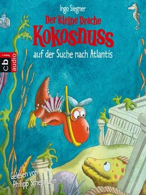 cover image of Der kleine Drache Kokosnuss auf der Suche nach Atlantis