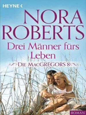 cover image of Die MacGregors 8. Drei Männer fürs Leben