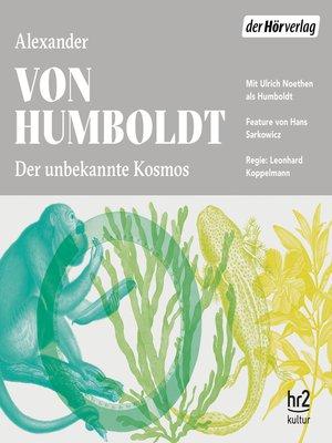 cover image of Der unbekannte Kosmos des Alexander von Humboldt