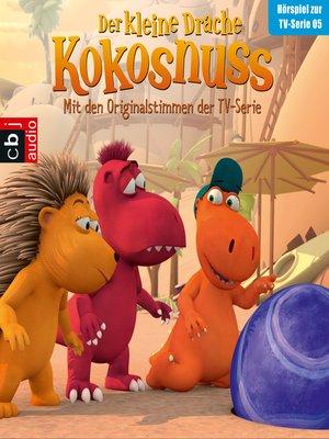 cover image of Der Kleine Drache Kokosnuss--Hörspiel zur TV-Serie 05