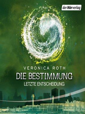 cover image of Die Bestimmung--Letzte Entscheidung