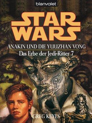 cover image of Star Wars. Das Erbe der Jedi-Ritter 7. Anakin und die Yuuzhan Vong