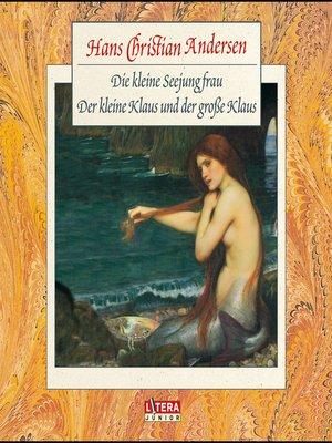 cover image of Die Kleine Seejungfrau, Der kleine und der große Klaus