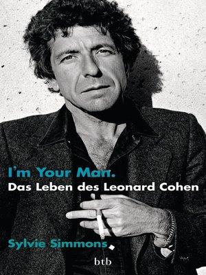 cover image of I'm your man. Das Leben des Leonard Cohen