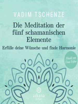 cover image of Die Meditation der fünf schamanischen Elemente