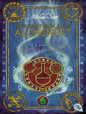 cover image of Die Geheimnisse des Nicholas Flamel--Der unsterbliche Alchemyst