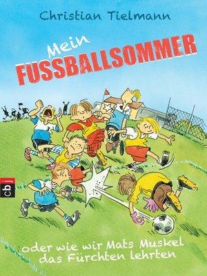 cover image of Mein Fußballsommer oder wie wir Mats Muskel das Fürchten lehrten