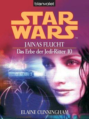 cover image of Star Wars. Das Erbe der Jedi-Ritter 10. Jainas Flucht