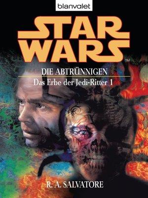 cover image of Star Wars. Das Erbe der Jedi-Ritter 1. Die Abtrünnigen