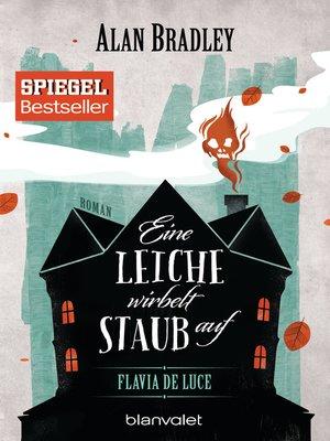 cover image of Flavia de Luce 7--Eine Leiche wirbelt Staub auf
