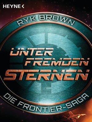 cover image of Unter fremden Sternen--Die Frontier-Saga (2)