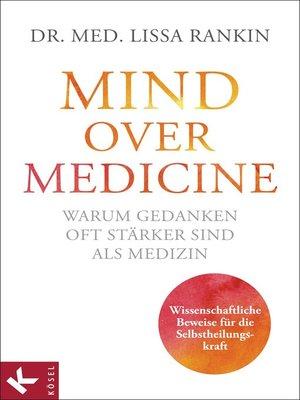 cover image of Mind over Medicine--Warum Gedanken oft stärker sind als Medizin