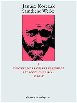 cover image of Theorie und Praxis der Erziehung, Pädagogische Essays 1898-1942