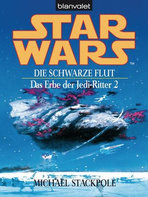 cover image of Star Wars. Das Erbe der Jedi-Ritter 2. Die schwarze Flut -