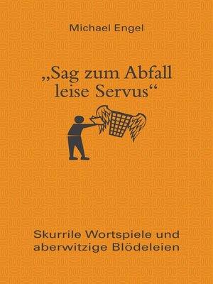 "cover image of ""Sag zum Abfall leise Servus"""
