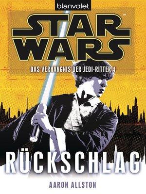 cover image of Star Wars. Das Verhängnis der Jedi-Ritter 4. Rückschlag