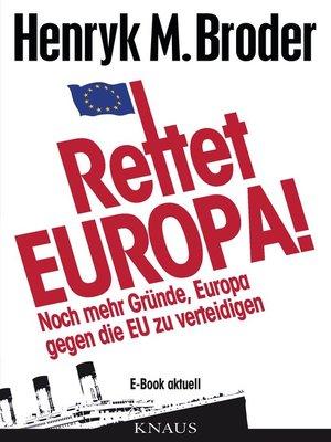 cover image of Rettet Europa! Noch mehr Gründe, Europa gegen die EU zu verteidigen