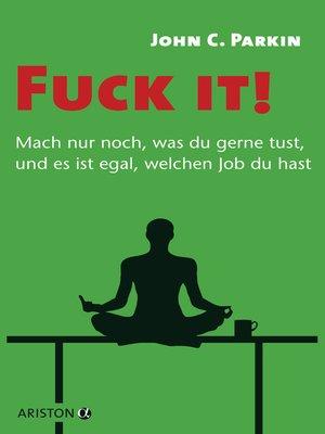 cover image of Fuck it!--Mach nur noch, was du gerne tust, und es ist egal, welchen Job du hast -