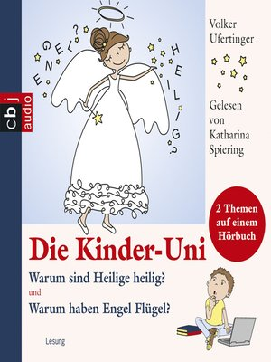 cover image of Die Kinder-Uni--Warum sind Heilige heilig? Warum haben Engel Flügel?
