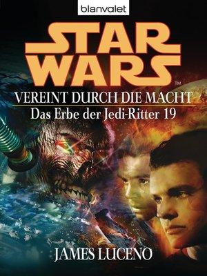 cover image of Star Wars. Das Erbe der Jedi-Ritter 19. Vereint durch die Macht