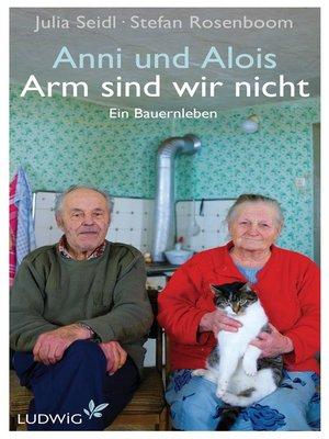 cover image of Anni und Alois--Arm sind wir nicht