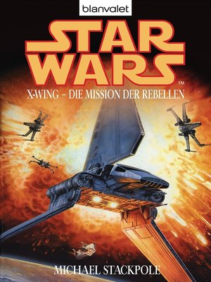 cover image of Star Wars. X-Wing. Die Mission der Rebellen