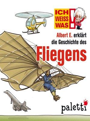 cover image of Ich weiß was--Albert E. erklärt die Geschichte des Fliegens