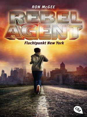 cover image of REBEL AGENT--Fluchtpunkt New York -