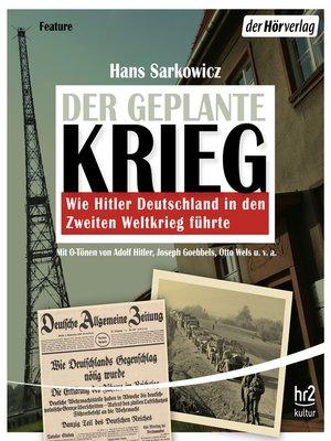 cover image of Der geplante Krieg--wie Hitler Deutschland in den Zweiten Weltkrieg führte