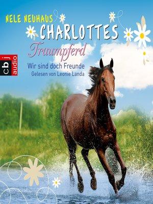 cover image of Charlottes Traumpferd – Wir sind doch Freunde