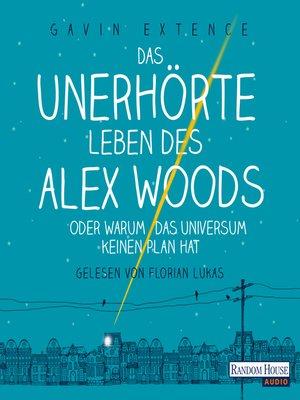 cover image of Das unerhörte Leben des Alex Woods oder warum das Universum keinen Plan hat