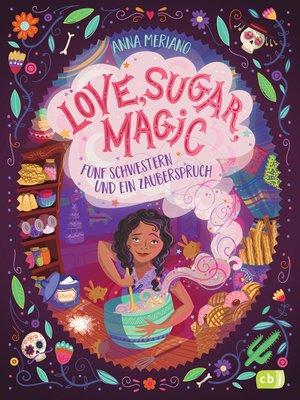 cover image of Love, Sugar, Magic--Fünf Schwestern und ein Zauberspruch