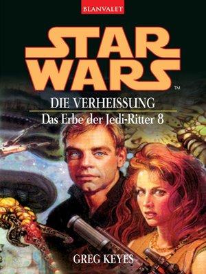 cover image of Star Wars. Das Erbe der Jedi-Ritter 8. Die Verheißung
