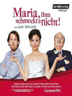 cover image of Maria, ihm schmeckt's nicht